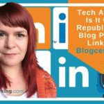Argh Tech: Is It OK To Republish Your Blog Posts On LinkedIn, Medium and Facebook? - Blogcentric #91