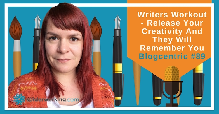 Writers Workout: Want To Be Remembered? Get Creative With Your Blog Writing – Blogcentric #89