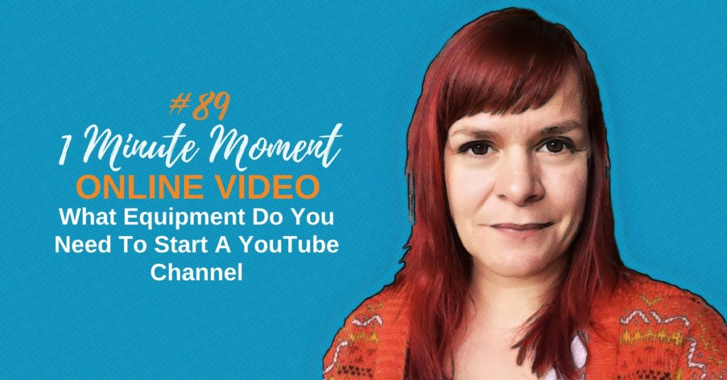 What Equipment Do You Need To Start A YouTube Channel? – 1 Minute Moment #89