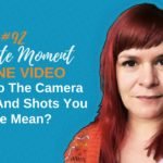 What Do The Camera Angles And Shots You Use Mean? – 1 Minute Moment #92