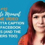 You Gotta Add Captions To Your Facebook Videos (And The Rest) - 1 Minute Moment #93