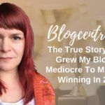The True Story Of How I Grew My Blog From Mediocre To Multi Award Winning In 2 Years - Blogcentric #97