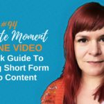 Because Bigger Isn't Always Better – A Quick Guide To Creating Short Form Video Content – 1 Minute Moment #94