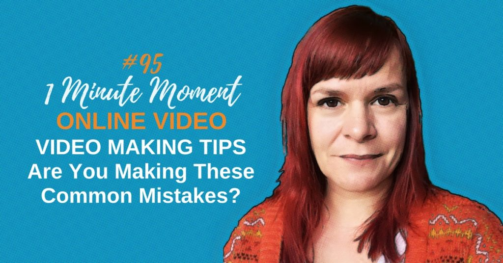 Video Making Tips - Are You Making These Common Mistakes?