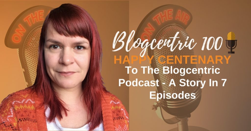 Happy Centenary To The Blogcentric Podcast - A Story In 7 Episodes