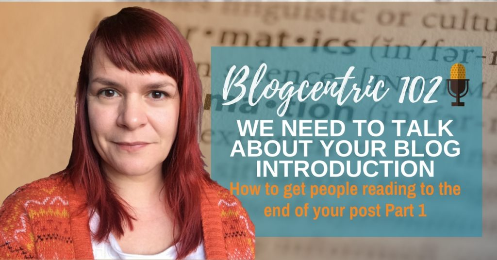 We Need To Talk About Your Blog Introduction – Examples & Inspiration – Blogcentric #102