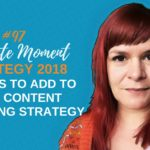 3 Things To Add To Your Content Marketing Strategy 2018 - 1 Minute Moment #76