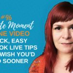 5 Quick Easy Facebook Live Tips That You'll Wish You'd Tried Sooner – 1 Minute Moment #96