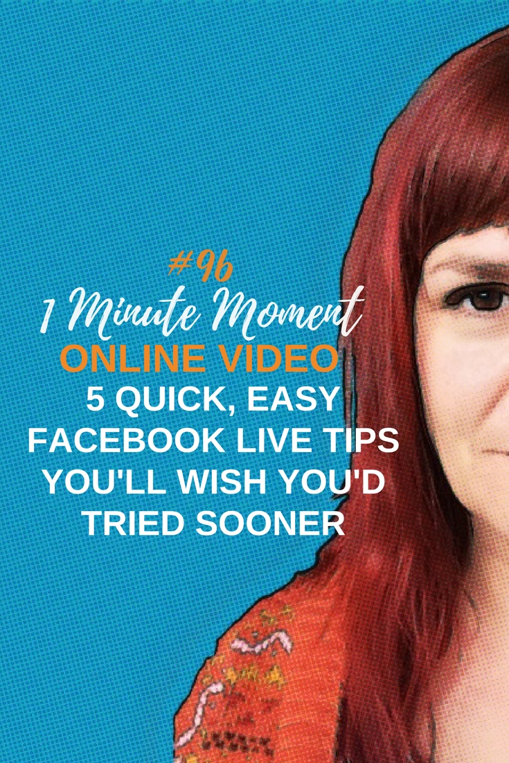 5 Quick Easy Facebook Live Tips That You\'ll Wish You\'d Tried Sooner - 1 Minute Moment #96