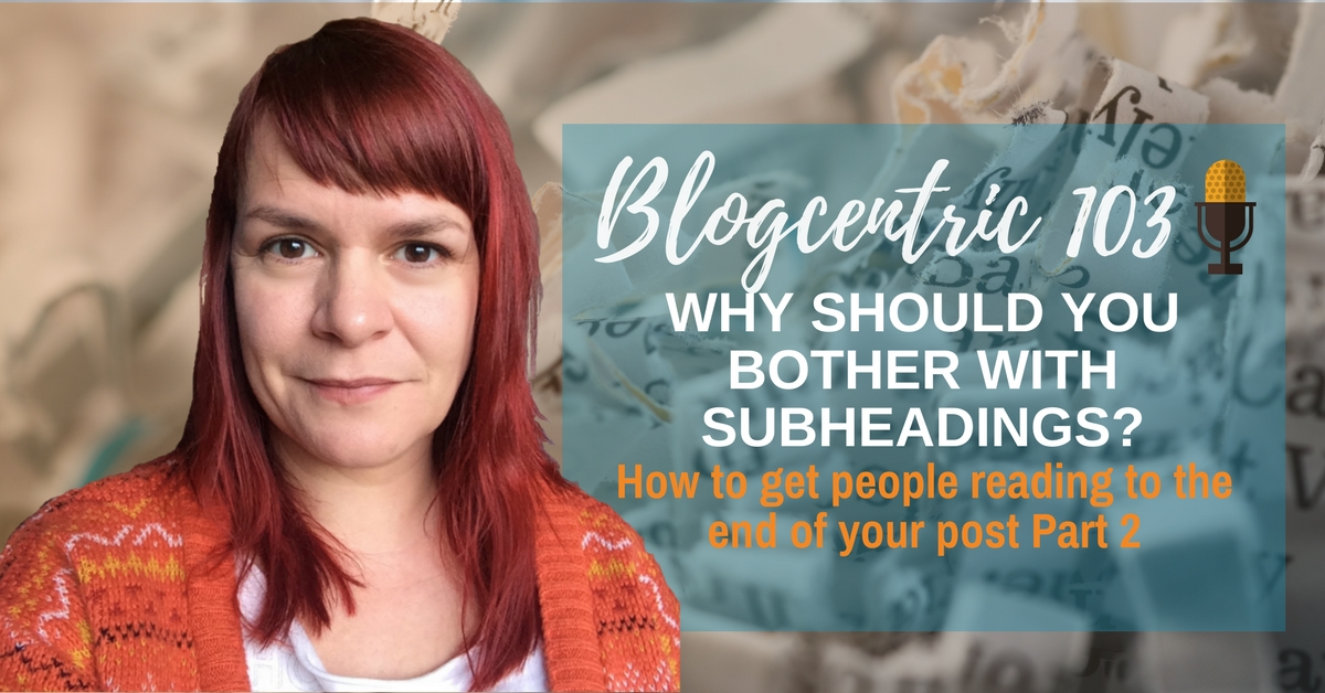 How To Write Subheadings That Keep Your Readers Reading – Blogcentric #103