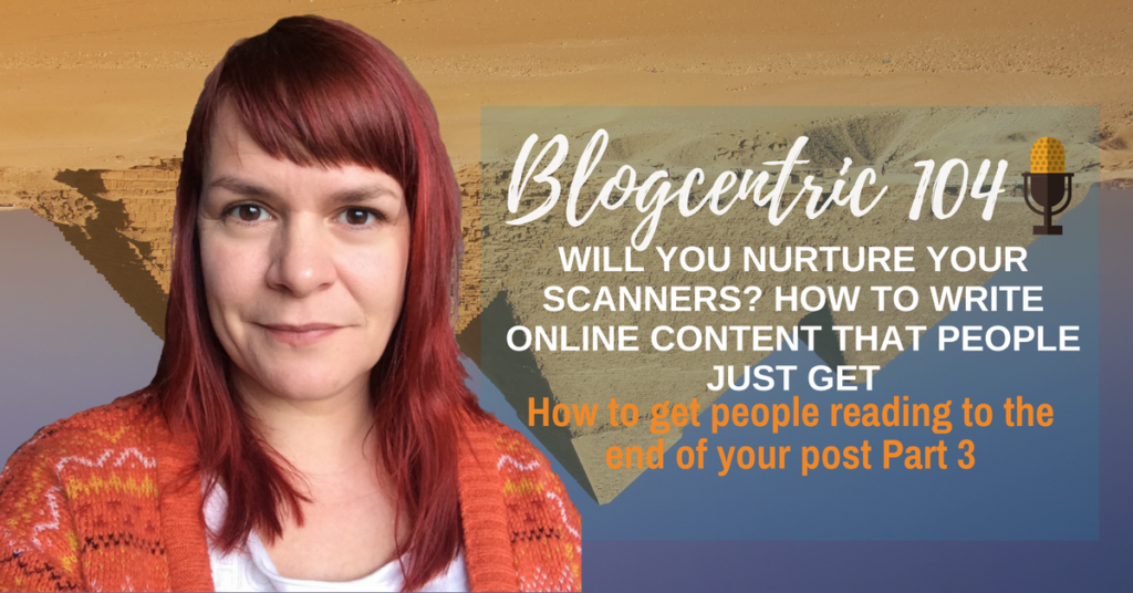 Will You Nurture Your Scanners? How To Write Online Content That People Just Get – Blogcentric #104