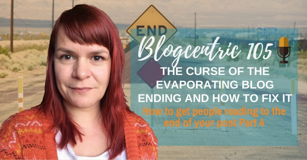The Curse Of The Evaporating Blog Ending And How To Fix It – Blogcentric #105