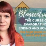 The Curse Of The Evaporating Blog Ending And How To Fix It - Blogcentric #105