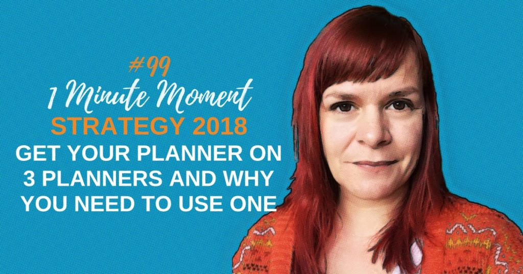 Getting Your Planner On – 3 Planners And Why You Need To Use One – 1 Minute Moment #99