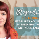 The 6 Facebook Features You Probably Missed That Will Kick Start Your Engagement - Blogcentric #110