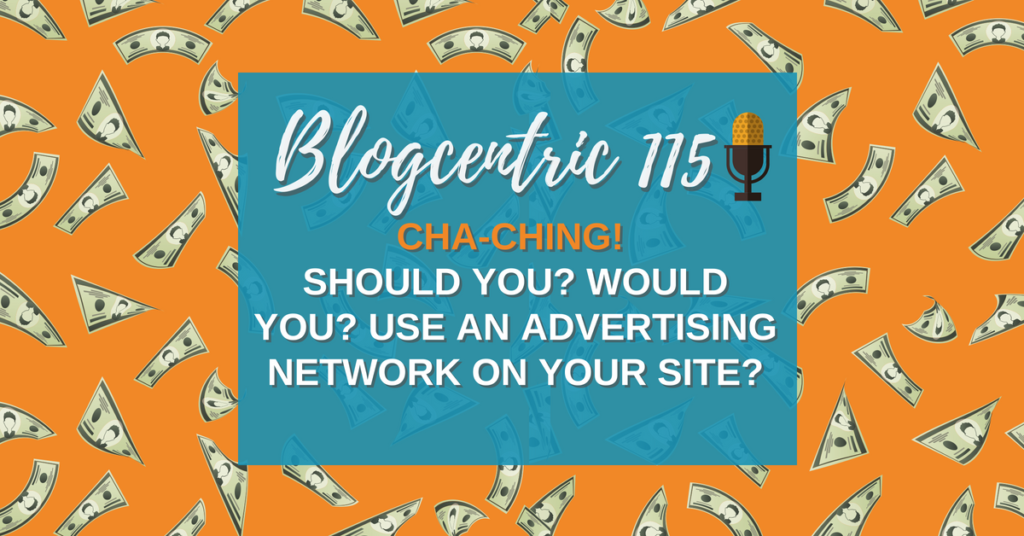 Should You? Would You? Use An Advertising Network On Your Site? – The Blog Monetisation Series Part 2
