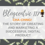 The Story Of Creating And Marketing A Successful Digital Product - Blogcentric #117