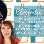 How Loren Bartley Created A Facebook Ad Management Client Process That Converts Up To 80% Of Referrals - Blogcentric #120