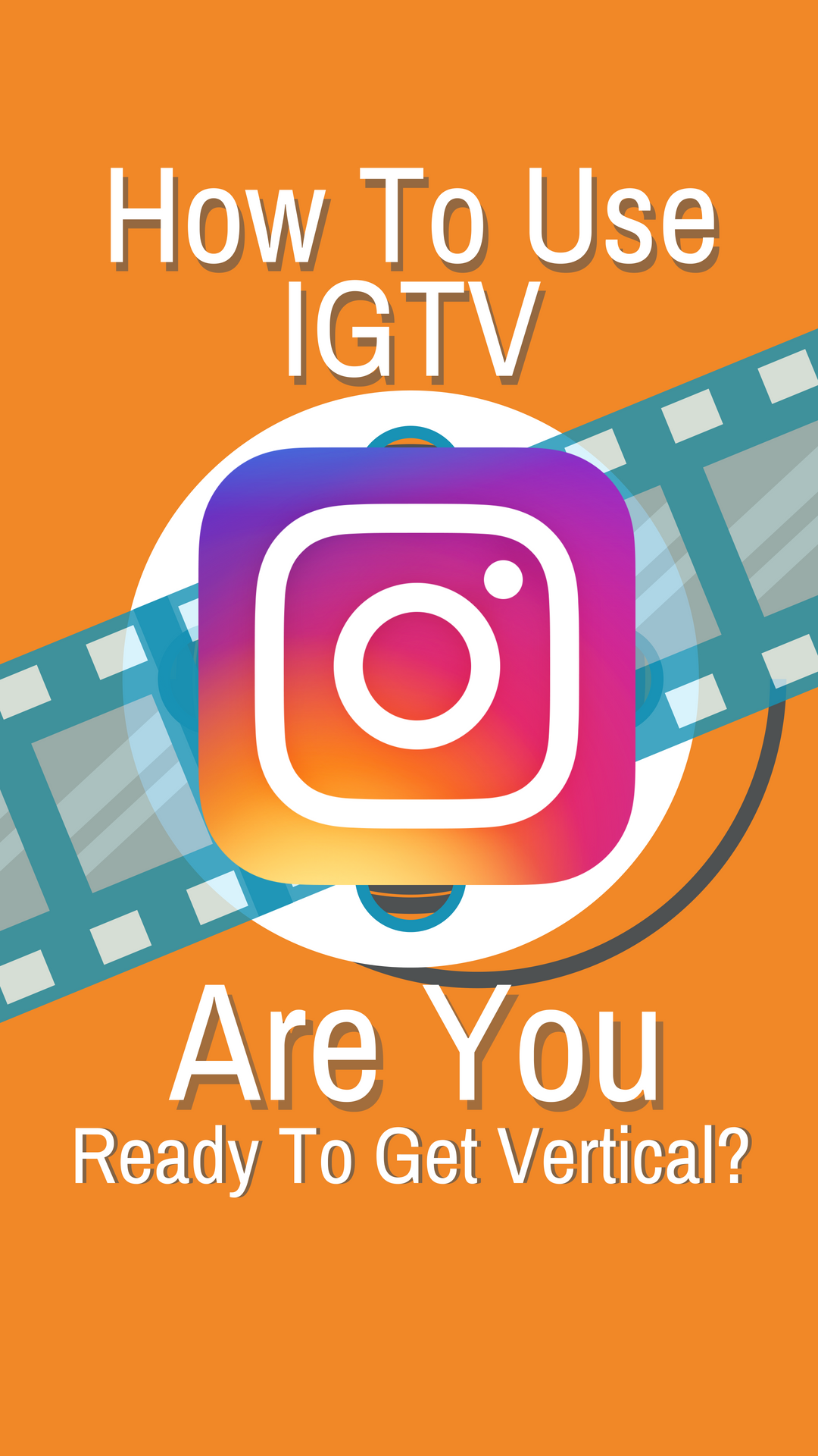How To Use IGTV - Are You Ready To Get Vertical? (Plus Examples)