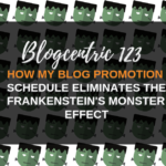 How My Blog Promotion Schedule Eliminates the Frankenstein's Monster Effect - Blogcentric #123