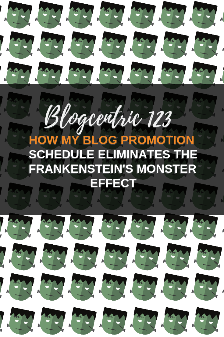 How My Blog Promotion Schedule Eliminates the Frankenstein's Monster Effect – Blogcentric #123