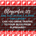 Are You Up For A Flippin Challenge? Can Using Flipboard Drive Traffic To Your Blog? - Blogcentric #125