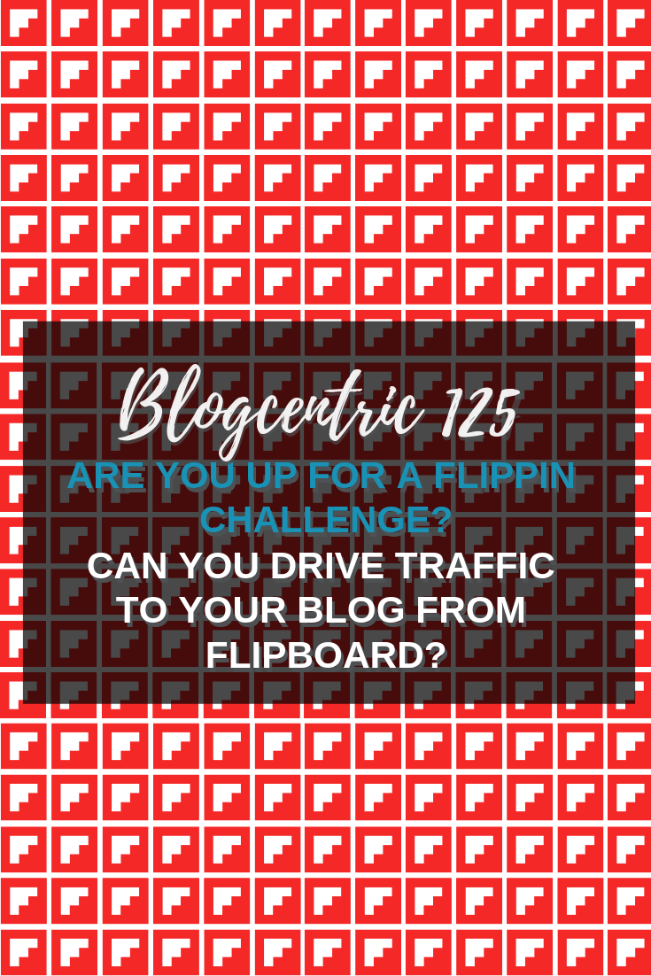 Are You Up For A Flippin Challenge? Can Using Flipboard Drive Traffic To Your Blog? – Blogcentric #125