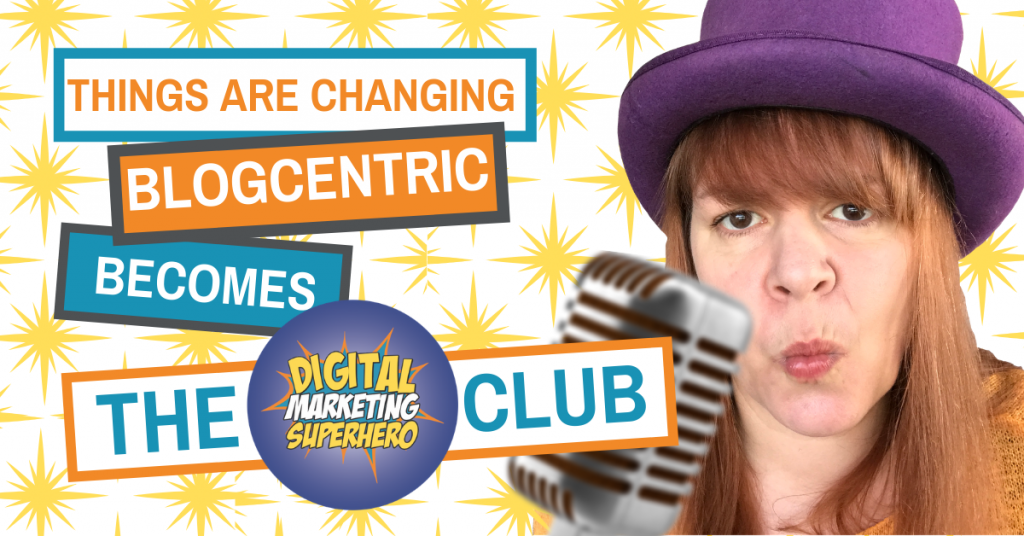 Things are changing - Blogcentric becomes The Digital Marketing Superhero's Club