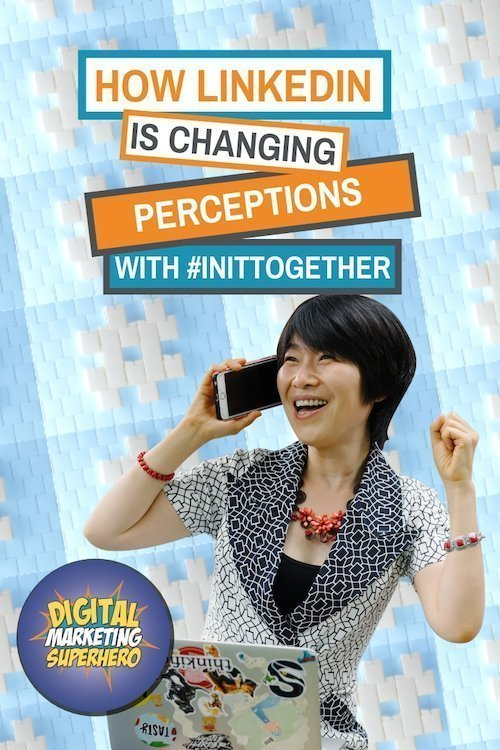 How LinkedIn Is Changing Perceptions With #InItTogether -The Digital Marketing Superhero\'s Club Volume 1 Chapter 9