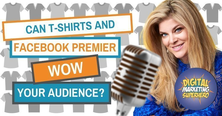 Can T-Shirts & Facebook Premier Wow Your Audience? Engagement Strategy from Bella Vasta – The Digital Marketing Superhero's Club Volume 1 Chapter 5