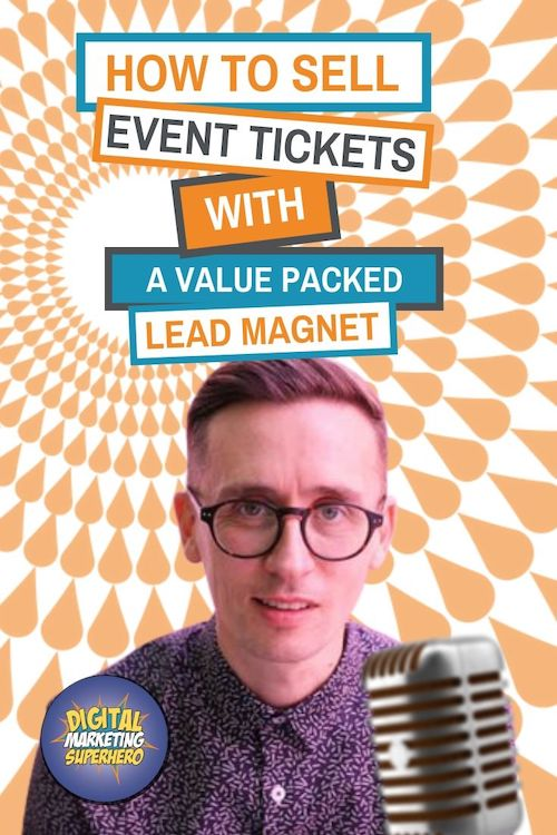 How To Sell Tickets To Your Event With A Value Packed Lead Magnet  - The Digital Marketing Superhero\'s Club Volume 1 Chapter 12