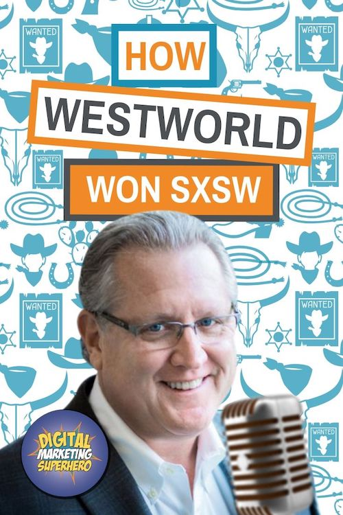How HBO\'s Westworld Won SXSW As Told By Mark Schaefer  - The Digital Marketing Superhero\'s Club Volume 1 Chapter 13
