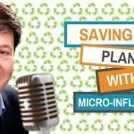 How Voice Ireland Are Saving The Planet With Micro-Influencers  - The Digital Marketing Superhero's Club Volume 1 Chapter 10