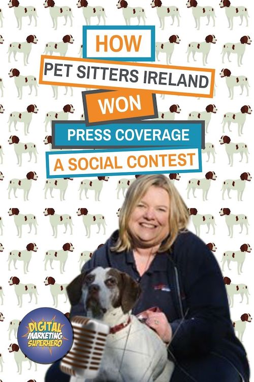 How Pet Sitters Ireland Won Press Coverage With A Social Contest  – The Digital Marketing Superhero's Club Volume 1 Chapter 14