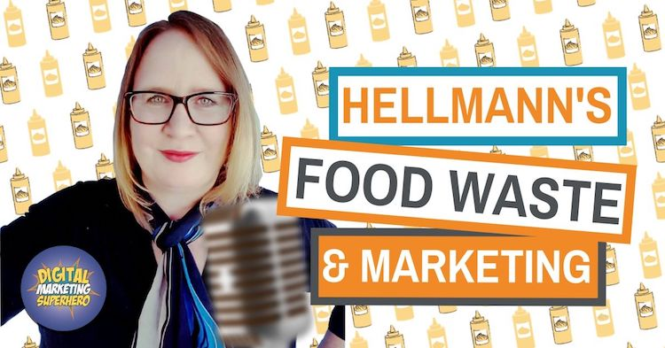 Hellmann's, Food Waste & Purpose Led Marketing With Eleanor Goold