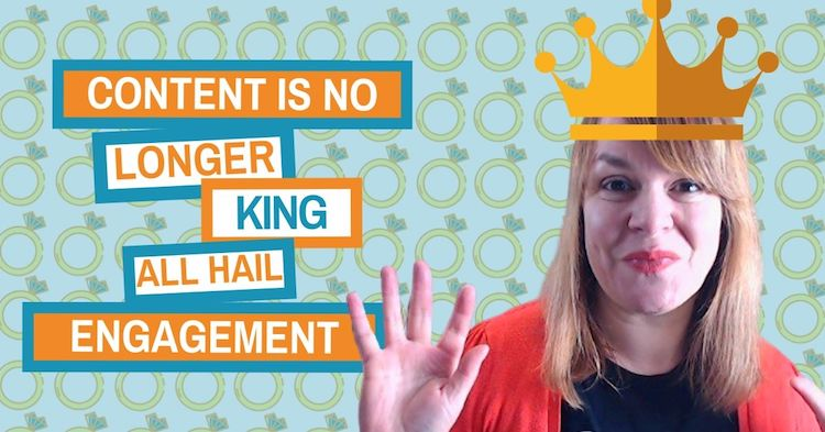 Content Is No Longer King – All Hail Engagement