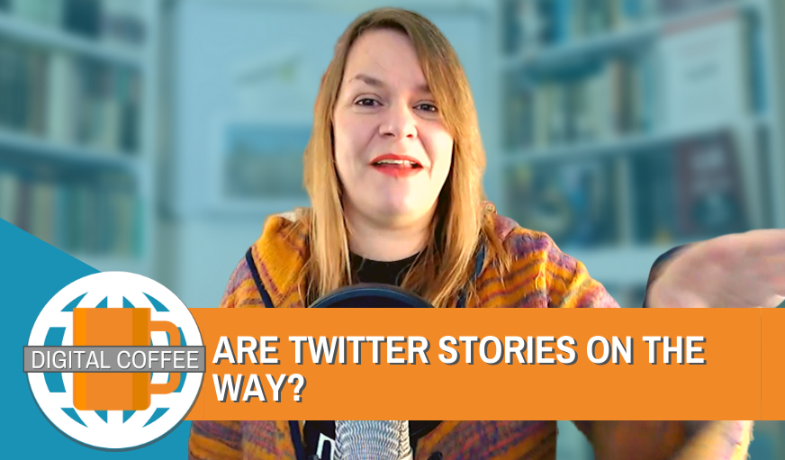 Could Twitter Be About To Launch Stories? – Digital Coffee 21st February 2020