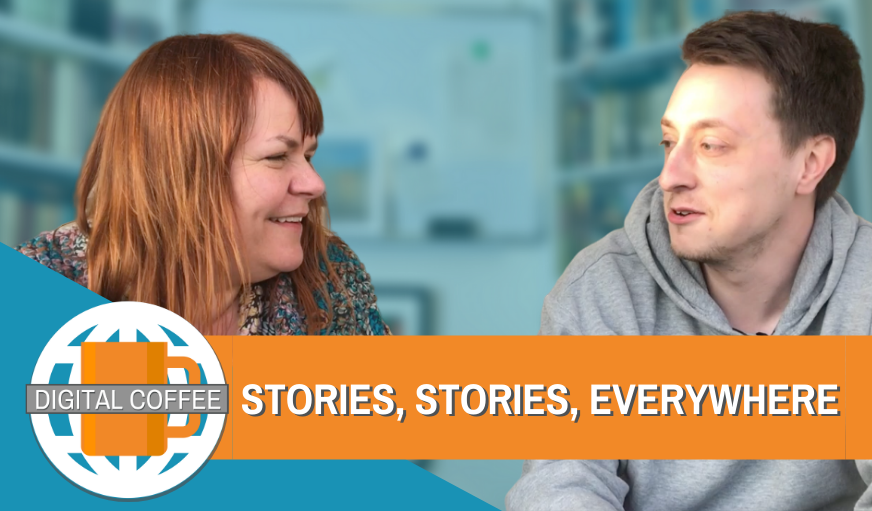 Stories Stories Everywhere – Digital Coffee 6th March 2020