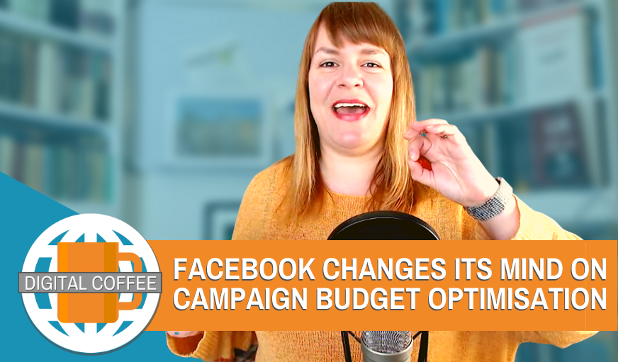 Facebook Changes Its Mind On Campaign Budget Optimisation – Digital Coffee 24th April 2020