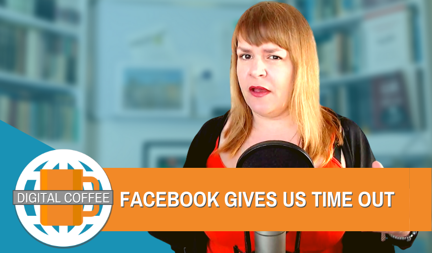 Facebook Gives Us Time Out – Digital Coffee 17th April 2020