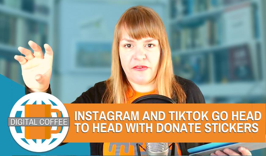 TikTok & Instagram Go Head To Head With Donation Stickers – Digital Coffee 1st May 2020
