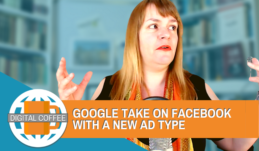 Google Takes On Facebook With A New Ad Type – The Digital Coffee 29th May 2020
