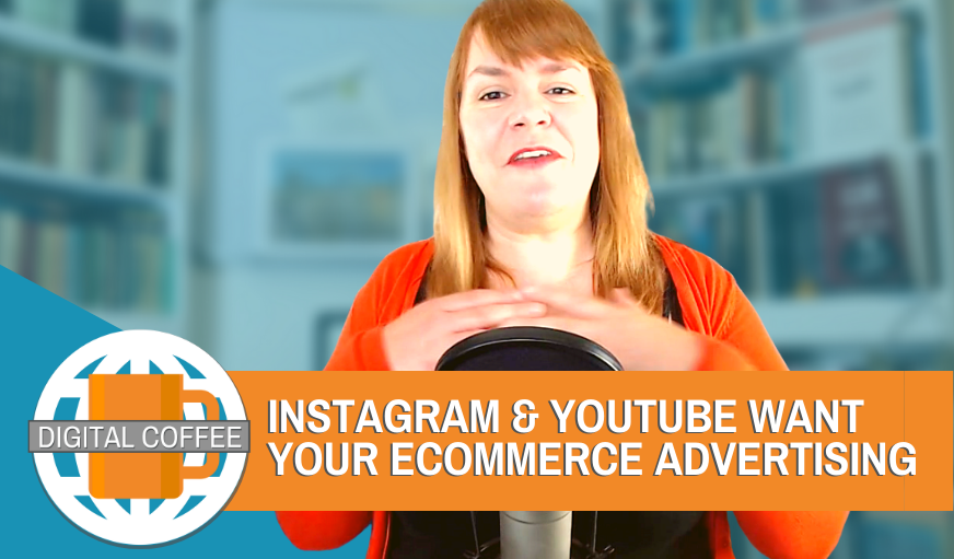 Instagram & YouTube Want Your Ecommerce Advertising Dollars – Digital Coffee 26th June 2020
