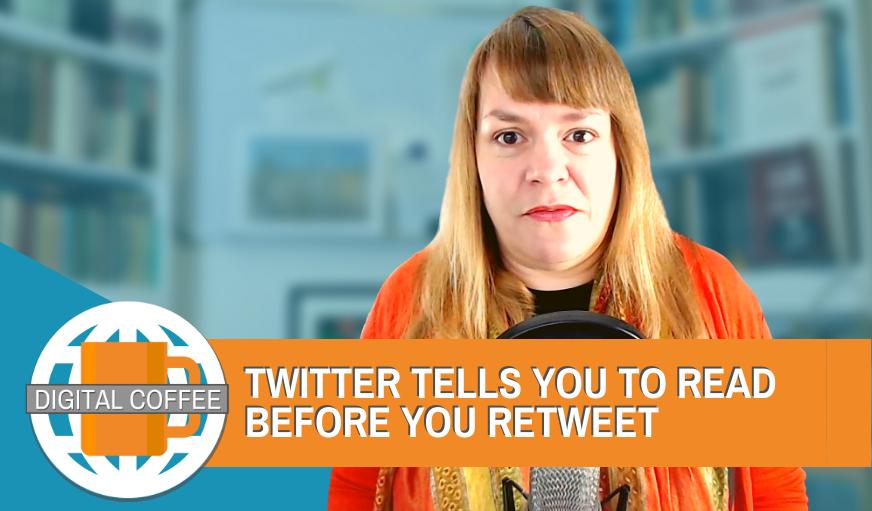 Twitter Says Read Before You Tweet – Digital Coffee 12th June 2020
