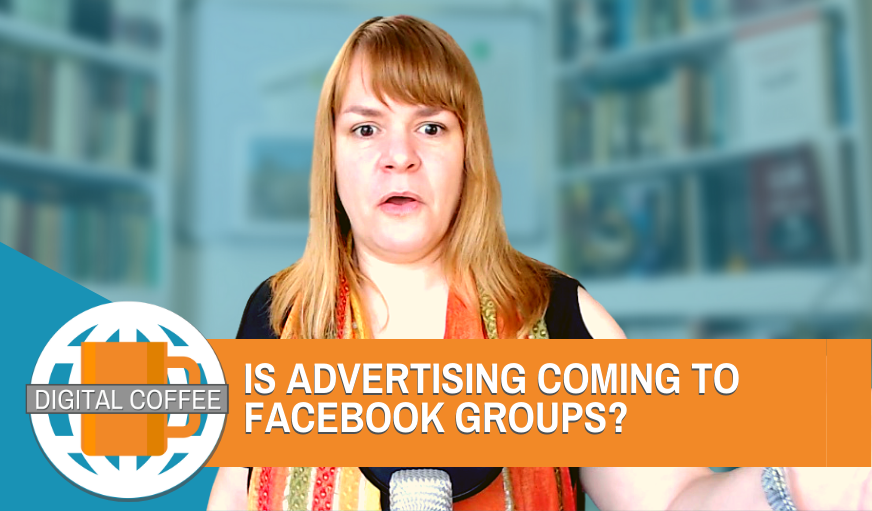 Is Advertising Coming To Facebook Groups? – Digital Coffee 14th August 2020