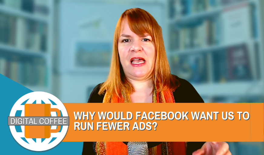 Why Would Facebook Want Us To Run Fewer Ads? – Digital Coffee 18th September 2020