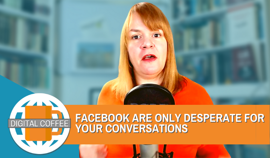 Facebook Is Only Desperate For Your Conversations – Digital Coffee 9th October 2020