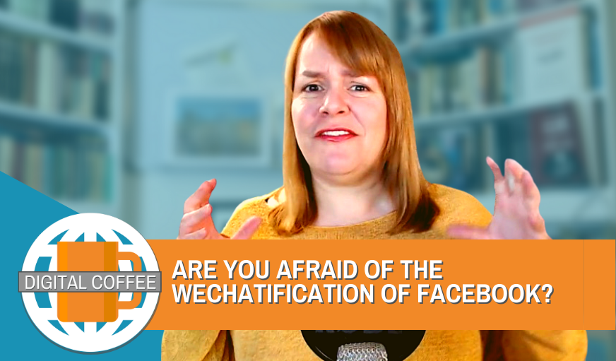 Are you afraid of the WeChatification of Facebook? – Digital Coffee 2nd October 2020