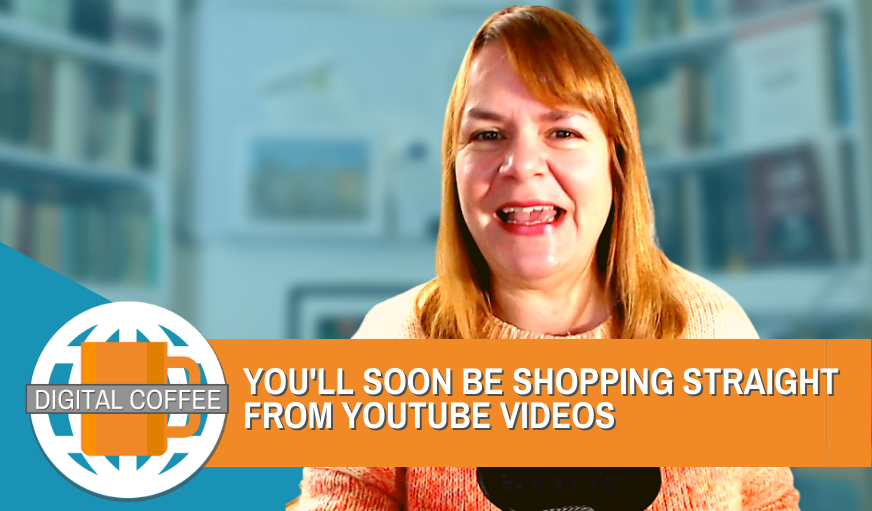 You'll Soon Be Shopping Straight From YouTube Videos – Digital Coffee 16th October 2020