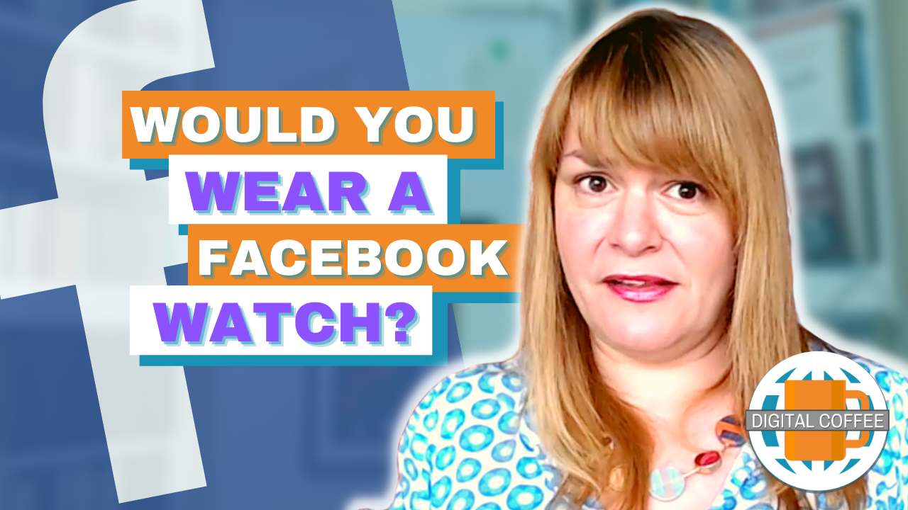 Would You Buy A Facebook Smartwatch? Digital Marketing News 11th June 2021